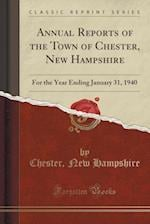 Annual Reports of the Town of Chester, New Hampshire: For the Year Ending January 31, 1940 (Classic Reprint)