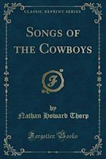 Songs of the Cowboys (Classic Reprint)