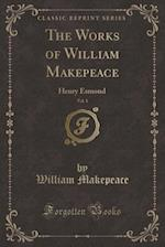 The Works of William Makepeace, Vol. 1: Henry Esmond (Classic Reprint) af William Makepeace