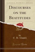 Discourses on the Beatitudes (Classic Reprint)