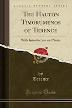 The Hauton Timorumenos of Terence: With Introduction and Notes (Classic Reprint)