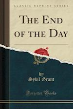 The End of the Day (Classic Reprint)