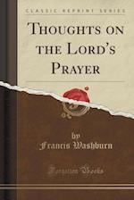 Thoughts on the Lord's Prayer (Classic Reprint) af Francis Washburn