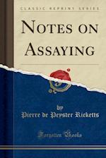 Notes on Assaying (Classic Reprint)