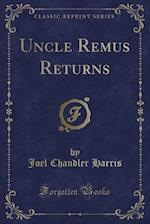 Uncle Remus Returns (Classic Reprint)