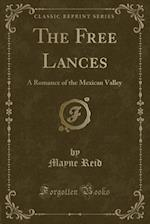 The Free Lances: A Romance of the Mexican Valley (Classic Reprint)