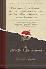 Proceedings of a Masonic Festival in Commemoration of the Birth-Day of Washington and the Anniversary