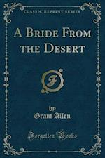 A Bride from the Desert (Classic Reprint)