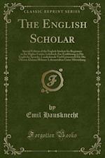 The English Scholar: Special Edition of the English Student for Beginners in the Higher Forms; Lehrbuch Zue Einführung in Die Englische Sprache, Lande