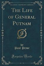 The Life of General Putnam (Classic Reprint) af Paul Pryor