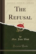 The Refusal, Vol. 1 of 2 (Classic Reprint) af Mrs. Jane West