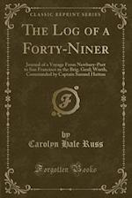 The Log of a Forty-Niner: Journal of a Voyage From Newbury-Port to San Francisco in the Brig. Genl; Worth, Commanded by Captain Samuel Hatton (Classic af Carolyn Hale Russ