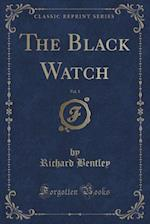 The Black Watch, Vol. 1 of 3 (Classic Reprint)