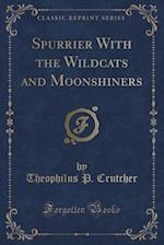 Spurrier With the Wildcats and Moonshiners (Classic Reprint) af Theophilus P. Crutcher