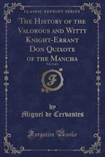 The History of the Valorous and Witty Knight-Errant Don Quixote of the Mancha, Vol. 2 of 4 (Classic Reprint)