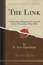 The Link, Vol. 22: A Protestant Magazine for Armed Forces Personnel; May 1964 (Classic Reprint)