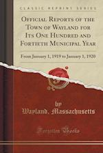 Official Reports of the Town of Wayland for Its One Hundred and Fortieth Municipal Year: From January 1, 1919 to January 1, 1920 (Classic Reprint) af Wayland Massachusetts