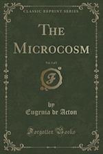 The Microcosm, Vol. 5 of 5 (Classic Reprint) af Eugenia De Acton