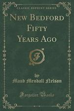 New Bedford Fifty Years Ago (Classic Reprint) af Maud Mendall Nelson