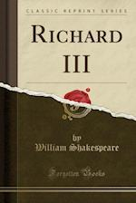 Richard III (Classic Reprint)