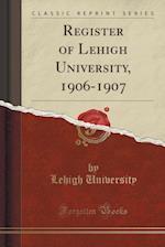 Register of Lehigh University, 1906-1907 (Classic Reprint)