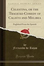 Celestina, or the Tragicke-Comedy of Calisto and Melibea