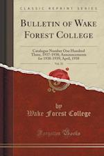 Bulletin of Wake Forest College, Vol. 33: Catalogue Number One Hundred Three, 1937-1938; Announcements for 1938-1939; April, 1938 (Classic Reprint) af Wake Forest College