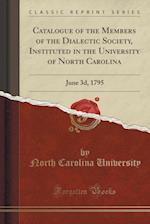 Catalogue of the Members of the Dialectic Society, Instituted in the University of North Carolina