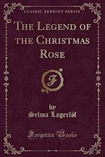 The Legend of the Christmas Rose (Classic Reprint) af Selma Lagerlof
