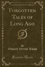 Forgotten Tales of Long Ago (Classic Reprint)