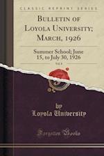 Bulletin of Loyola University; March, 1926, Vol. 8: Summer School; June 15, to July 30, 1926 (Classic Reprint)