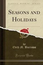 Seasons and Holidays (Classic Reprint) af Edith M. Burrows