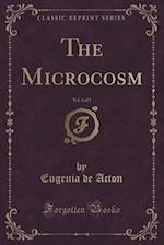 The Microcosm, Vol. 4 of 5 (Classic Reprint) af Eugenia De Acton