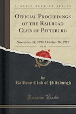 Official Proceedings of the Railroad Club of Pittsburg, Vol. 16: November 24, 1916 October 26, 1917 (Classic Reprint) af Railway Club of Pittsburgh