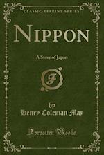 Nippon: A Story of Japan (Classic Reprint) af Henry Coleman May