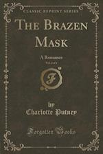 The Brazen Mask, Vol. 2 of 4: A Romance (Classic Reprint) af Charlotte Putney