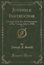 Juvenile Instructor, Vol. 41: Designed for the Advancement of the Young; July 1, 1906 (Classic Reprint)