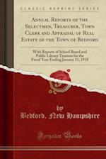 Annual Reports of the Selectmen, Treasurer, Town Clerk and Appraisal of Real Estate of the Town of Bedford af Bedford New Hampshire