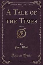 A Tale of the Times, Vol. 1 of 3 (Classic Reprint)