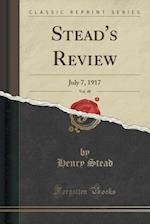 Stead's Review, Vol. 48: July 7, 1917 (Classic Reprint)