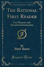 The Rational First Reader: For Phonetic and Elocutional Instruction (Classic Reprint) af Adolf Douai