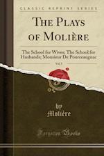 The Plays of Molière, Vol. 5: The School for Wives; The School for Husbands; Monsieur De Pourceaugnac (Classic Reprint)