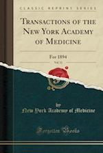Transactions of the New York Academy of Medicine, Vol. 11: For 1894 (Classic Reprint)