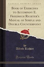 Book of Exercises to Accompany E. Friedrich Richter's Manual of Simple and Double Counterpoint (Classic Reprint)