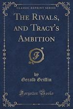 The Rivals, and Tracy's Ambition (Classic Reprint)