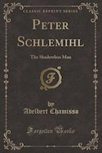 Peter Schlemihl: The Shadowless Man (Classic Reprint) af Adelbert Chamisso