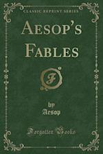 Aesop's Fables (Classic Reprint) af Aesop Aesop