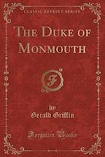 The Duke of Monmouth (Classic Reprint)
