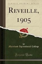 Reveille, 1905 (Classic Reprint)