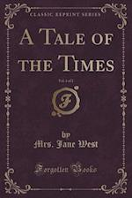A Tale of the Times, Vol. 1 of 2 (Classic Reprint) af Mrs. Jane West